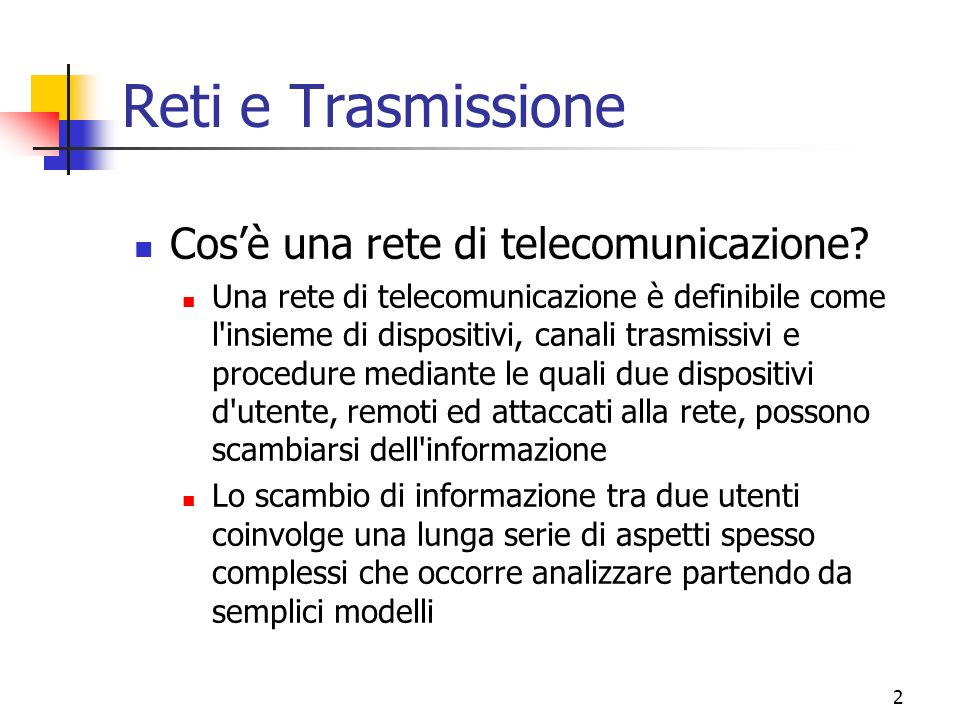 2 Reti e Trasmissione Cosè una rete di telecomunicazione.