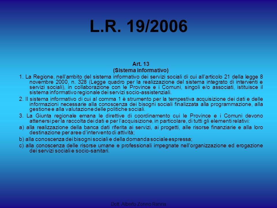 L.R. 19/2006 Dott. Alberto Zonno Renna Art. 13 (Sistema informativo) 1. La Regione, nellambito del sistema informativo dei servizi sociali di cui alla