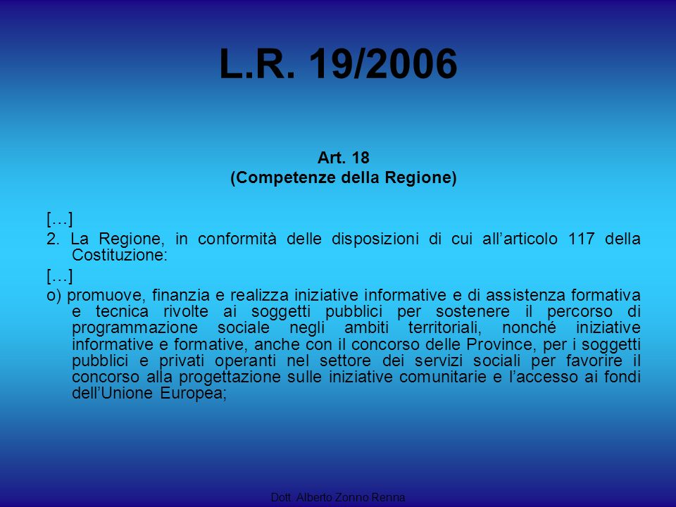 L.R. 19/2006 Dott. Alberto Zonno Renna Art. 18 (Competenze della Regione) […] 2. La Regione, in conformità delle disposizioni di cui allarticolo 117 d