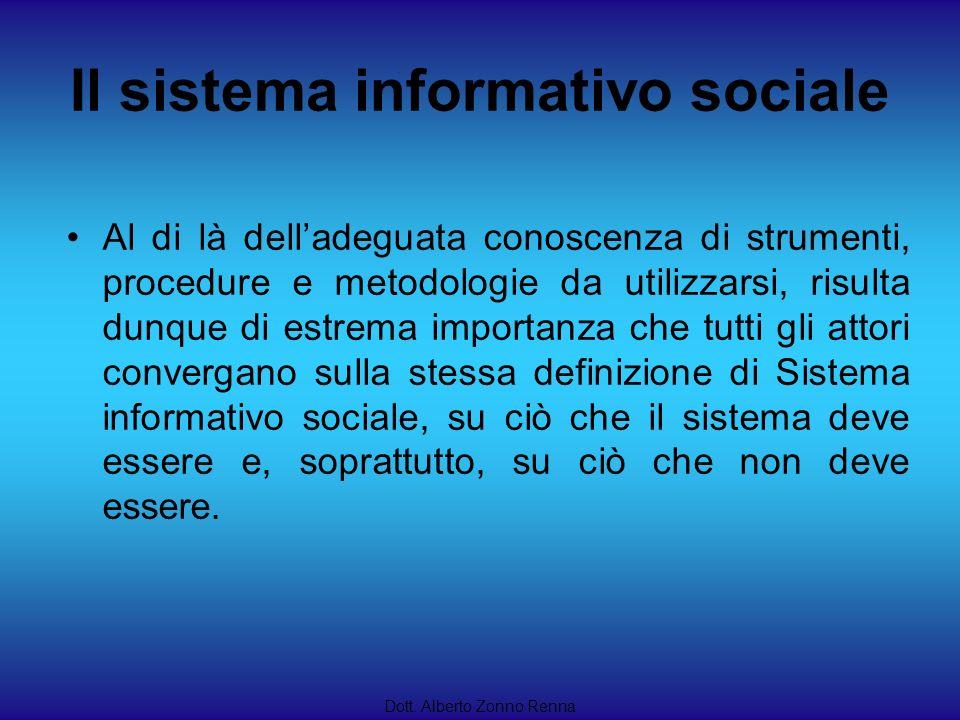 Il sistema informativo sociale Dott. Alberto Zonno Renna Al di là delladeguata conoscenza di strumenti, procedure e metodologie da utilizzarsi, risult