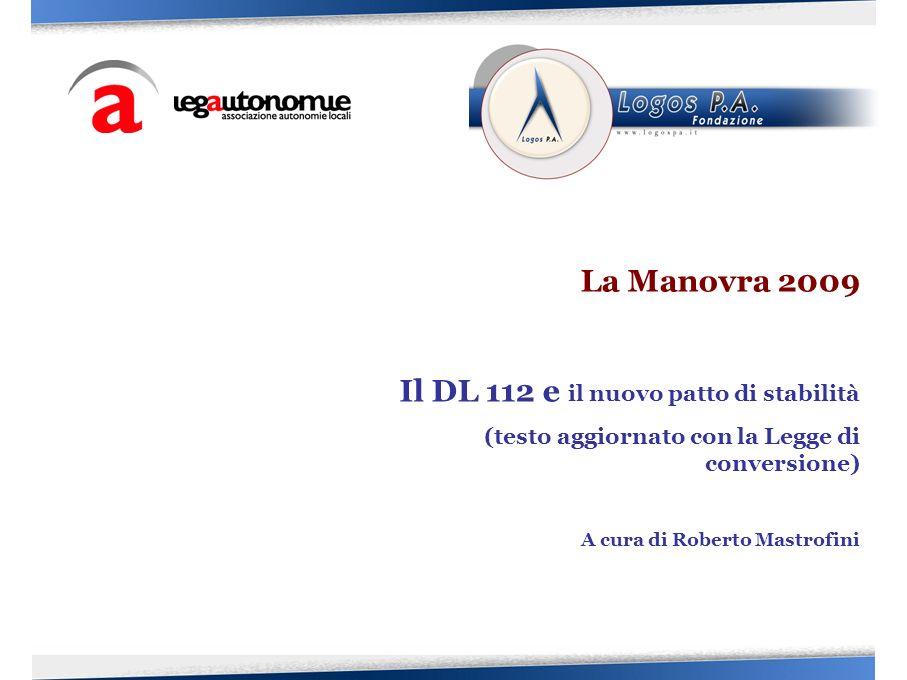 La Manovra 2009 Il DL 112 e il nuovo patto di stabilità (testo aggiornato con la Legge di conversione) A cura di Roberto Mastrofini