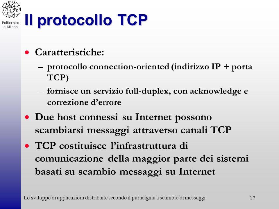 Politecnico di Milano Lo sviluppo di applicazioni distribuite secondo il paradigma a scambio di messaggi17 Il protocollo TCP Caratteristiche: –protoco