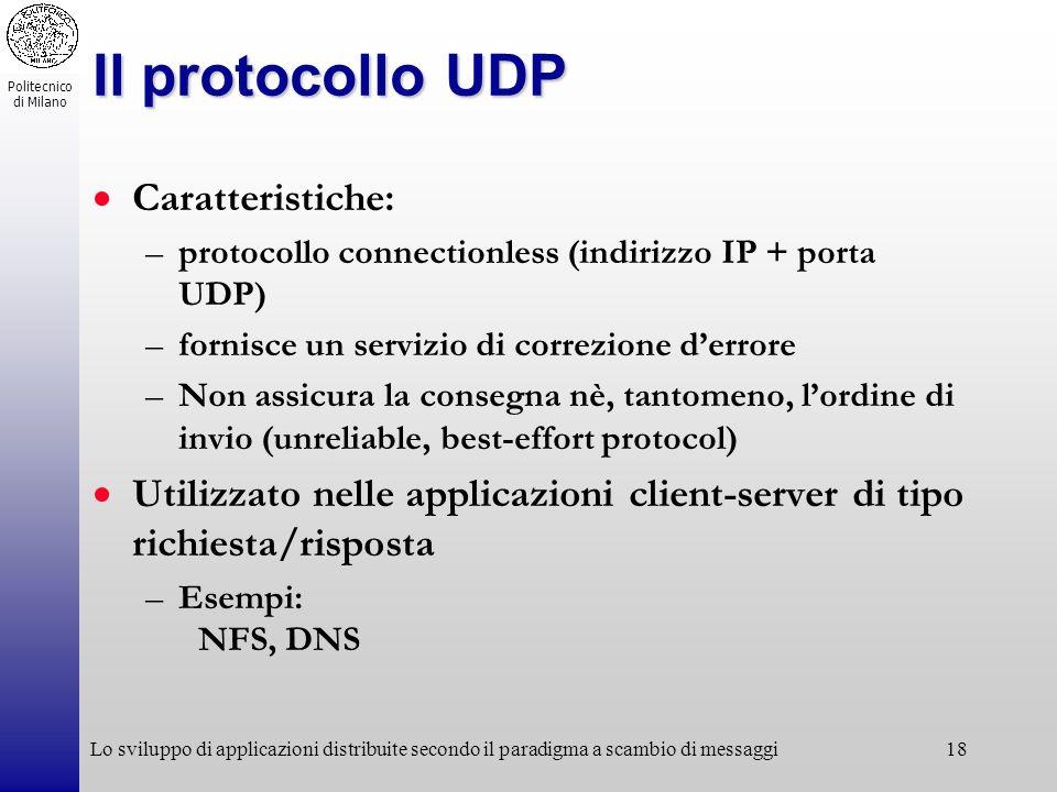 Politecnico di Milano Lo sviluppo di applicazioni distribuite secondo il paradigma a scambio di messaggi18 Il protocollo UDP Caratteristiche: –protoco