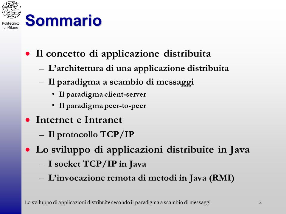Politecnico di Milano Lo sviluppo di applicazioni distribuite secondo il paradigma a scambio di messaggi2 Sommario Il concetto di applicazione distrib