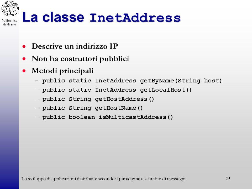 Politecnico di Milano Lo sviluppo di applicazioni distribuite secondo il paradigma a scambio di messaggi25 La classe InetAddress Descrive un indirizzo