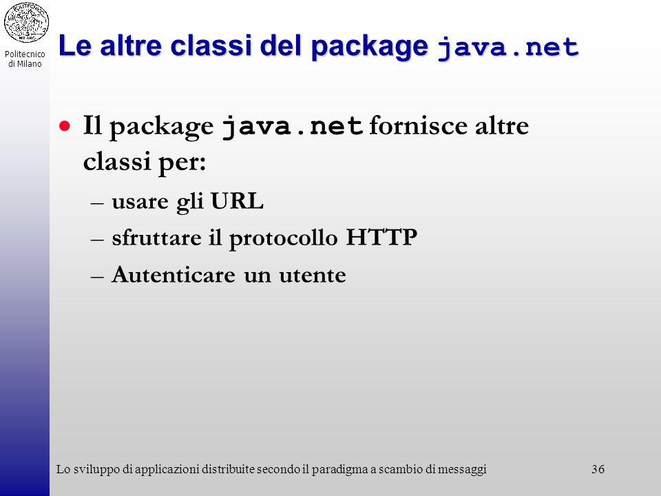 Politecnico di Milano Lo sviluppo di applicazioni distribuite secondo il paradigma a scambio di messaggi36 Le altre classi del package java.net Il pac