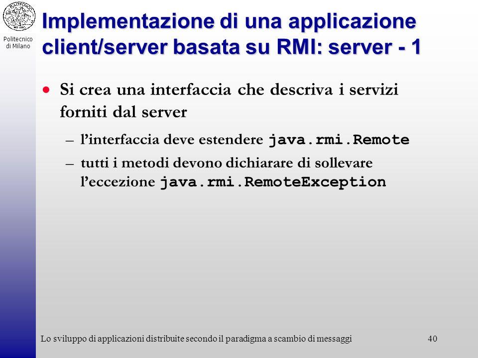 Politecnico di Milano Lo sviluppo di applicazioni distribuite secondo il paradigma a scambio di messaggi40 Implementazione di una applicazione client/