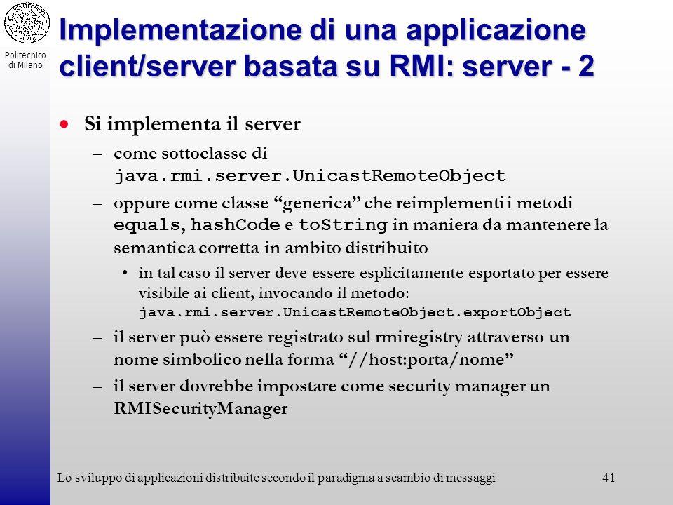 Politecnico di Milano Lo sviluppo di applicazioni distribuite secondo il paradigma a scambio di messaggi41 Implementazione di una applicazione client/