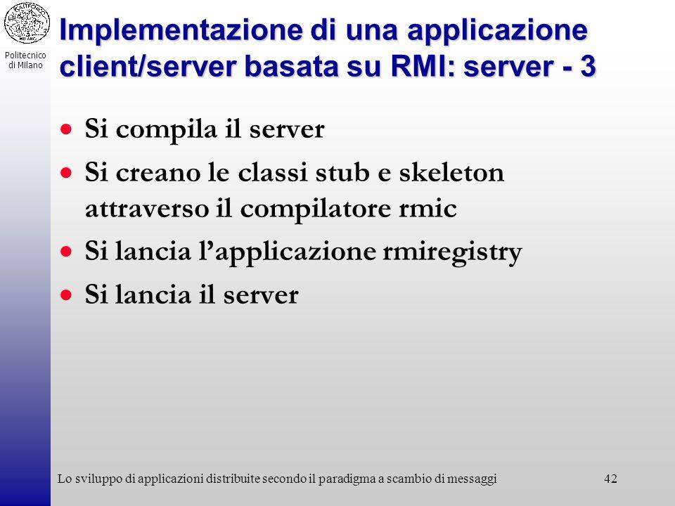 Politecnico di Milano Lo sviluppo di applicazioni distribuite secondo il paradigma a scambio di messaggi42 Implementazione di una applicazione client/