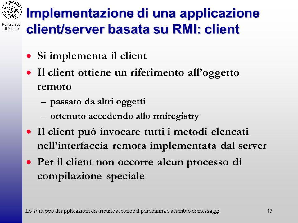 Politecnico di Milano Lo sviluppo di applicazioni distribuite secondo il paradigma a scambio di messaggi43 Implementazione di una applicazione client/