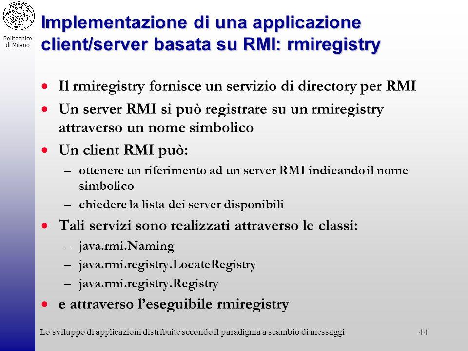 Politecnico di Milano Lo sviluppo di applicazioni distribuite secondo il paradigma a scambio di messaggi44 Implementazione di una applicazione client/