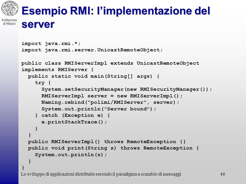 Politecnico di Milano Lo sviluppo di applicazioni distribuite secondo il paradigma a scambio di messaggi46 Esempio RMI: limplementazione del server im