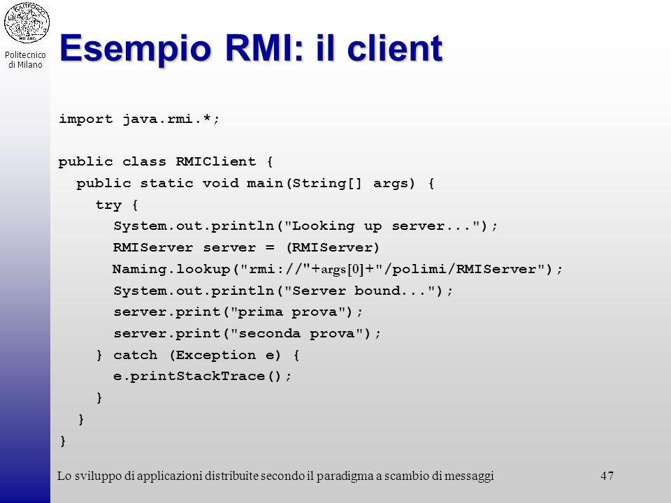 Politecnico di Milano Lo sviluppo di applicazioni distribuite secondo il paradigma a scambio di messaggi47 Esempio RMI: il client import java.rmi.*; p