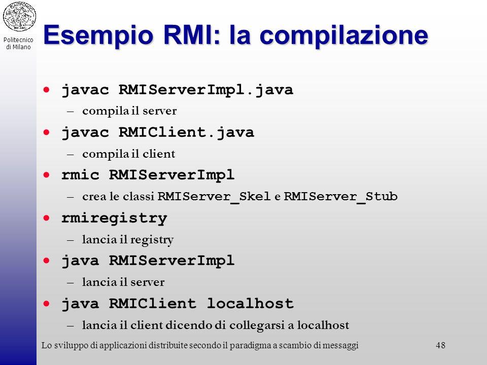 Politecnico di Milano Lo sviluppo di applicazioni distribuite secondo il paradigma a scambio di messaggi48 Esempio RMI: la compilazione javac RMIServe