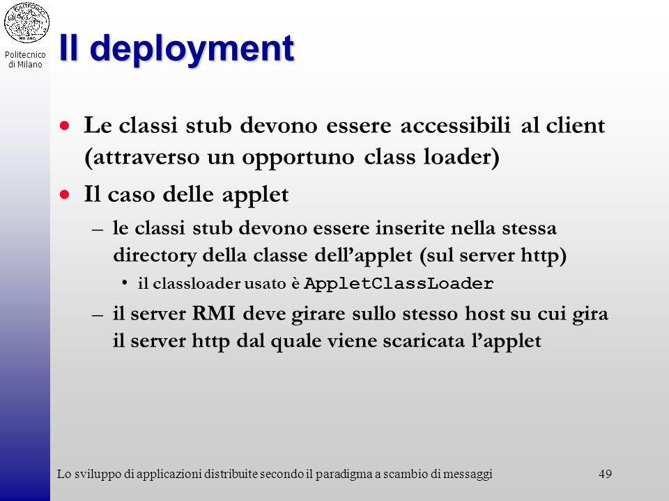 Politecnico di Milano Lo sviluppo di applicazioni distribuite secondo il paradigma a scambio di messaggi49 Il deployment Le classi stub devono essere