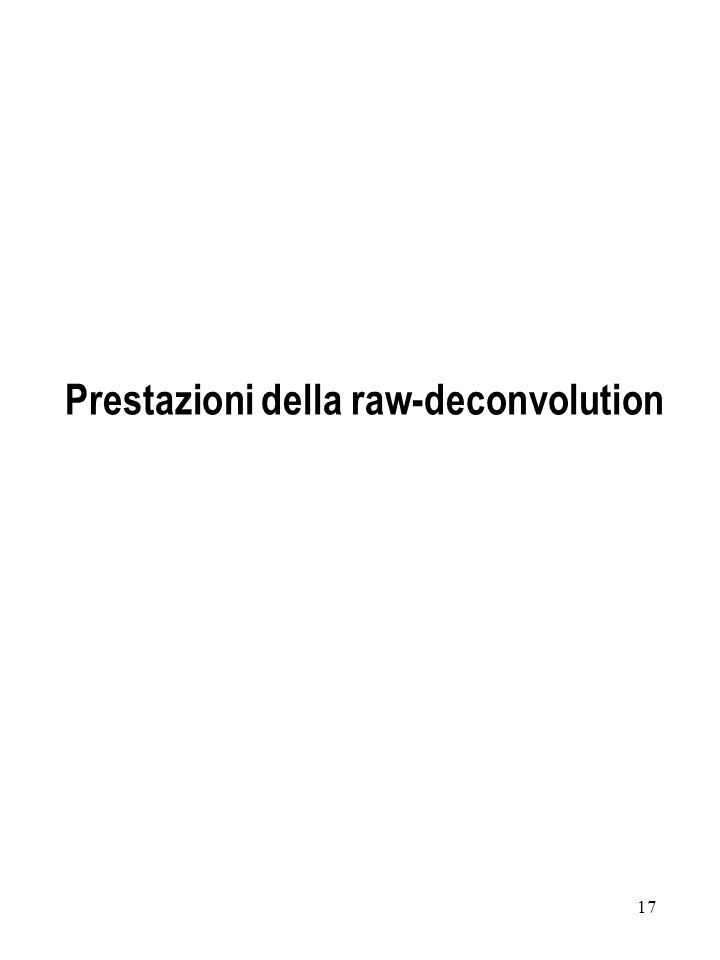 17 Prestazioni della raw-deconvolution