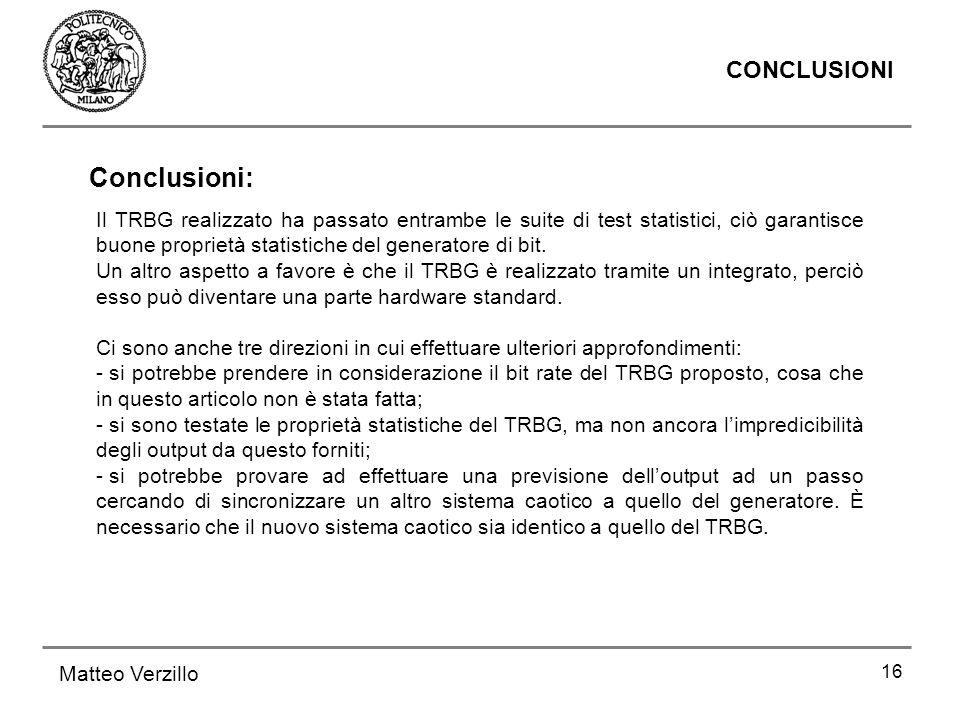 16 CONCLUSIONI Matteo Verzillo Il TRBG realizzato ha passato entrambe le suite di test statistici, ciò garantisce buone proprietà statistiche del gene