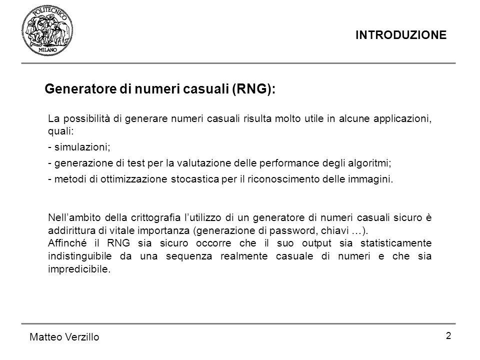 2 INTRODUZIONE Matteo Verzillo La possibilità di generare numeri casuali risulta molto utile in alcune applicazioni, quali: - simulazioni; - generazio