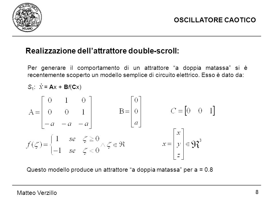 8 OSCILLATORE CAOTICO Matteo Verzillo Per generare il comportamento di un attrattore a doppia matassa si è recentemente scoperto un modello semplice d