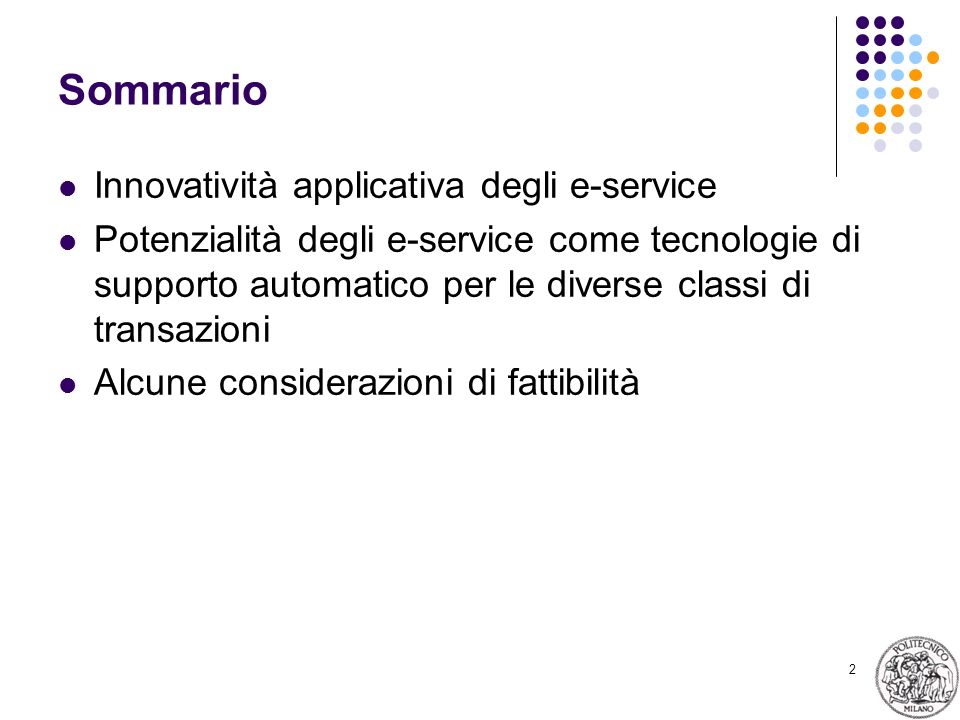 2 Sommario Innovatività applicativa degli e-service Potenzialità degli e-service come tecnologie di supporto automatico per le diverse classi di transazioni Alcune considerazioni di fattibilità