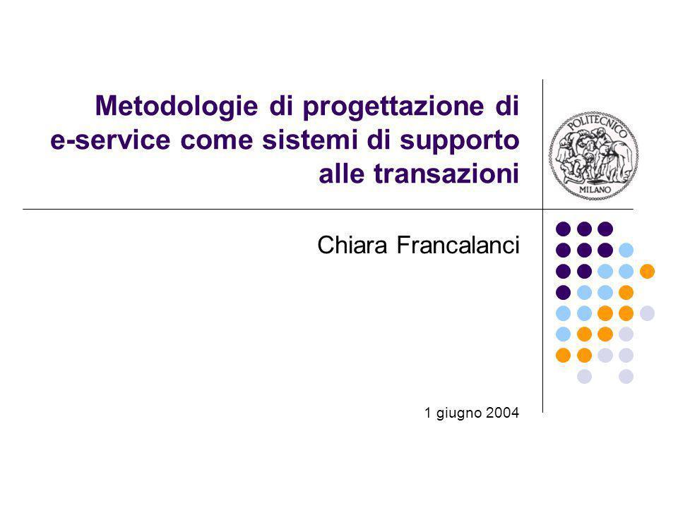 Metodologie di progettazione di e-service come sistemi di supporto alle transazioni Chiara Francalanci 1 giugno 2004