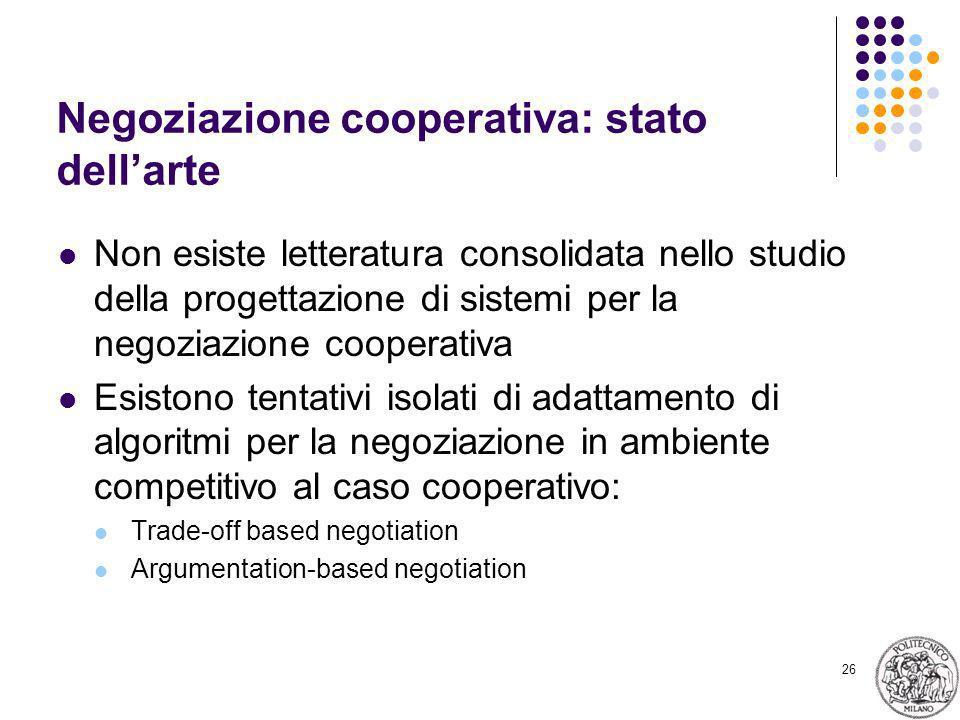 26 Negoziazione cooperativa: stato dellarte Non esiste letteratura consolidata nello studio della progettazione di sistemi per la negoziazione coopera