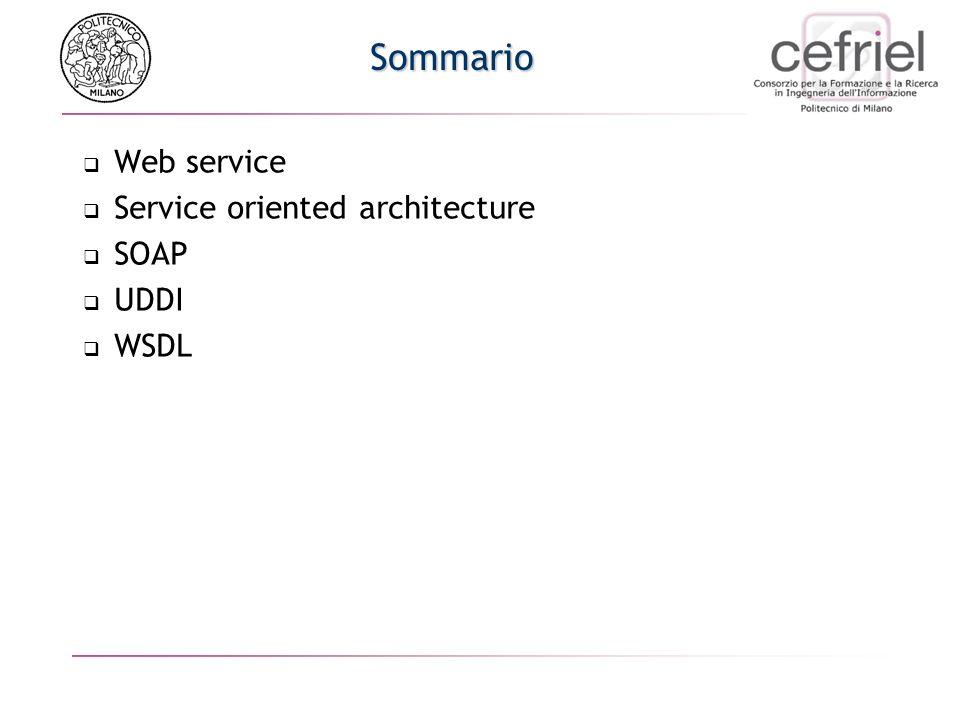 Sommario Web service Service oriented architecture SOAP UDDI WSDL