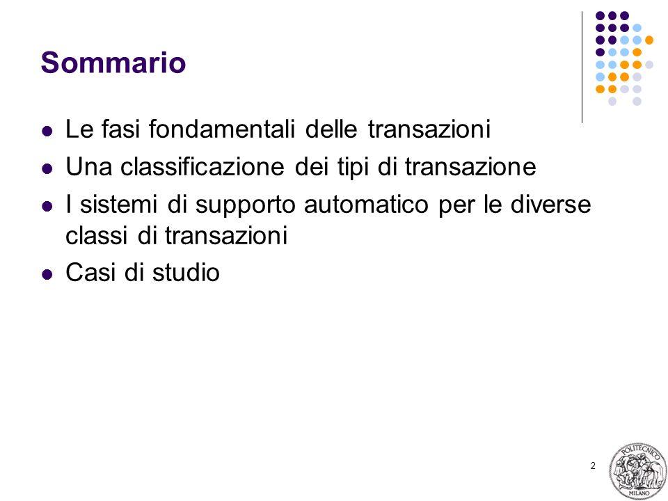 2 Sommario Le fasi fondamentali delle transazioni Una classificazione dei tipi di transazione I sistemi di supporto automatico per le diverse classi d