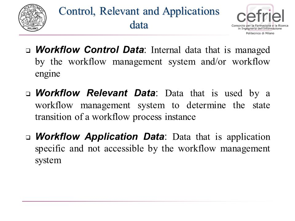 Control, Relevant and Applications data Workflow Control Data: Internal data that is managed by the workflow management system and/or workflow engine