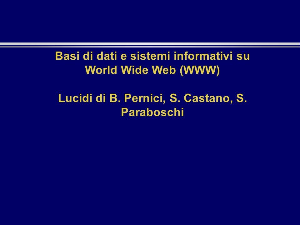 Basi di dati e sistemi informativi su World Wide Web (WWW) Lucidi di B. Pernici, S. Castano, S. Paraboschi