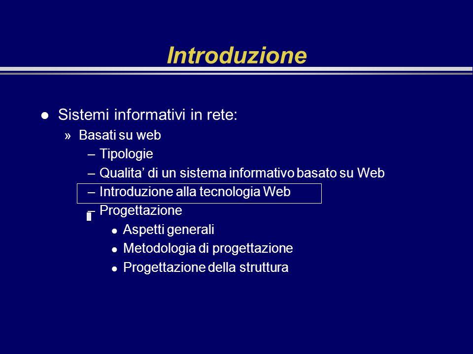 Introduzione l Sistemi informativi in rete: »Basati su web –Tipologie –Qualita di un sistema informativo basato su Web –Introduzione alla tecnologia W