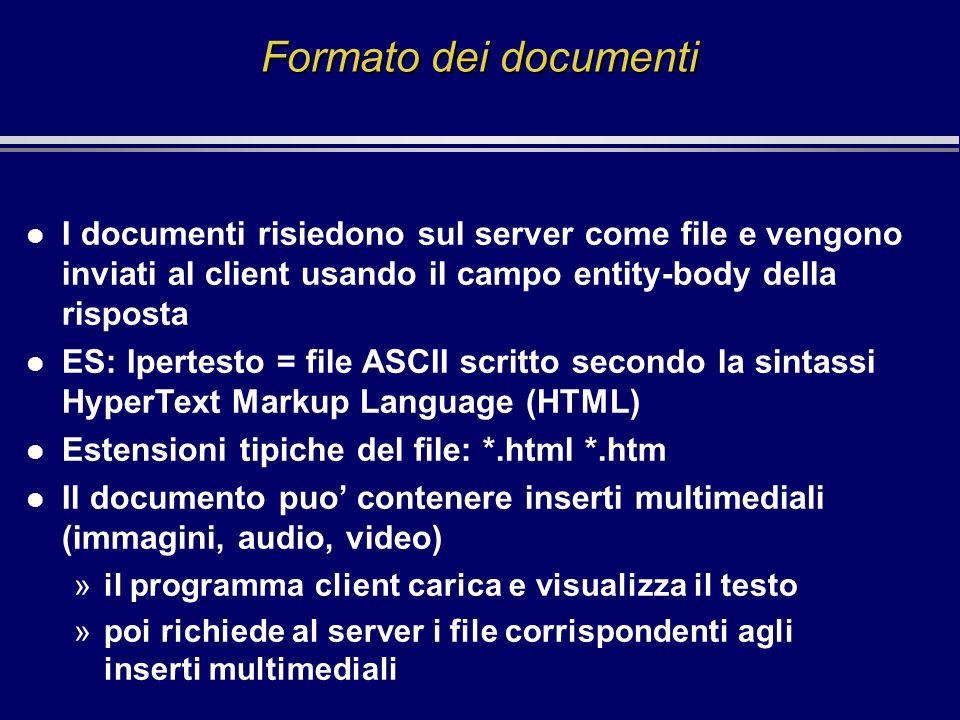 Formato dei documenti l I documenti risiedono sul server come file e vengono inviati al client usando il campo entity-body della risposta l ES: Iperte