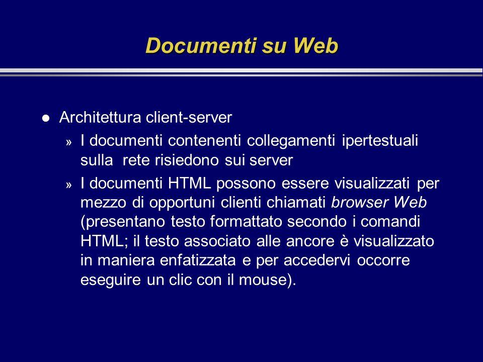 Documenti su Web l Architettura client-server » I documenti contenenti collegamenti ipertestuali sulla rete risiedono sui server » I documenti HTML po