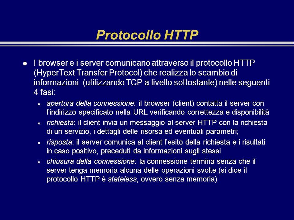 Protocollo HTTP l I browser e i server comunicano attraverso il protocollo HTTP (HyperText Transfer Protocol) che realizza lo scambio di informazioni