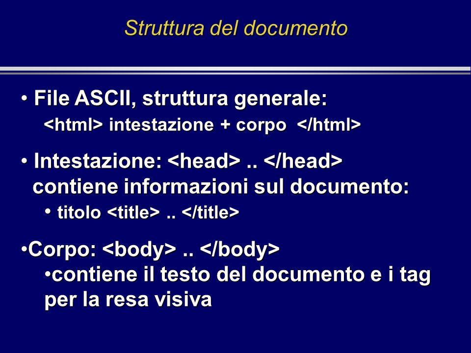 Struttura del documento File ASCII, struttura generale: intestazione + corpo File ASCII, struttura generale: intestazione + corpo Intestazione:.. cont