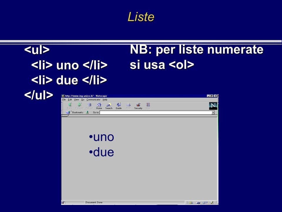 Liste uno due uno due uno due NB: per liste numerate si usa si usa