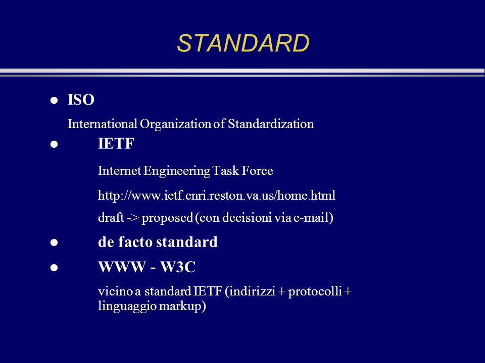 STANDARD l ISO International Organization of Standardization l IETF Internet Engineering Task Force http://www.ietf.cnri.reston.va.us/home.html draft