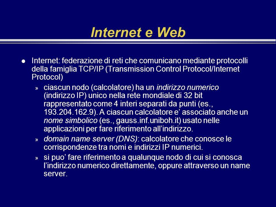 Internet e Web l Internet: federazione di reti che comunicano mediante protocolli della famiglia TCP/IP (Transmission Control Protocol/Internet Protoc