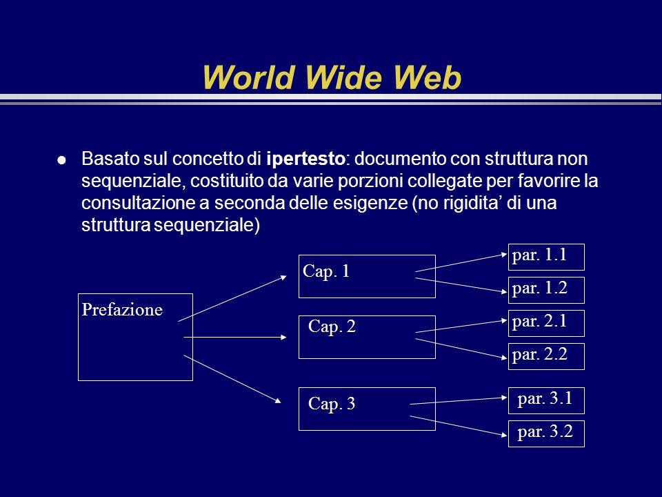 World Wide Web l Basato sul concetto di ipertesto: documento con struttura non sequenziale, costituito da varie porzioni collegate per favorire la con