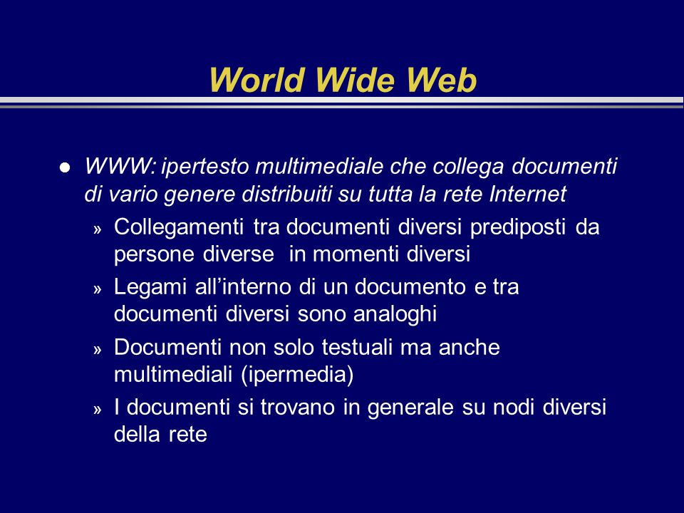 World Wide Web l WWW: ipertesto multimediale che collega documenti di vario genere distribuiti su tutta la rete Internet » Collegamenti tra documenti