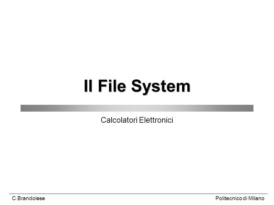 Politecnico di MilanoC.Brandolese Il File System Calcolatori Elettronici