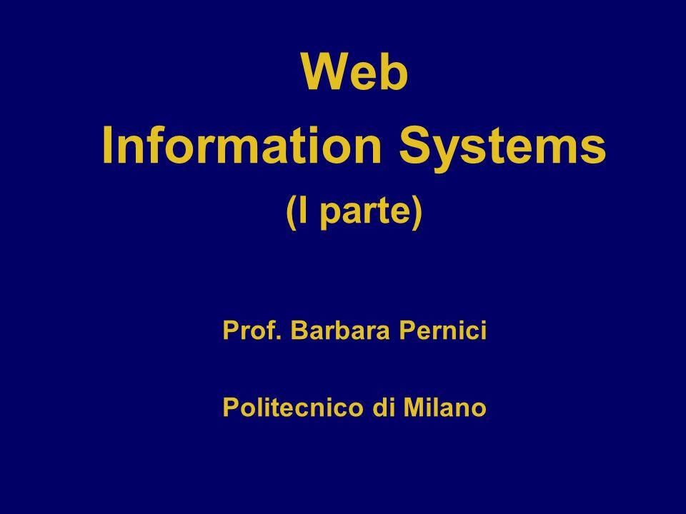 Web Information Systems (I parte) Prof. Barbara Pernici Politecnico di Milano