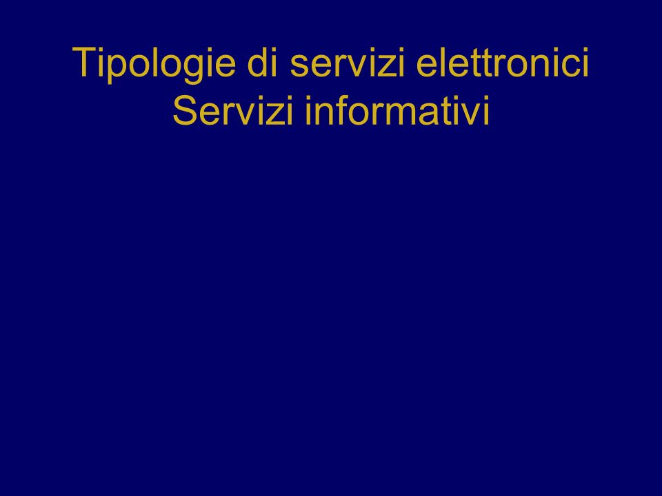 Tipologie di servizi elettronici Servizi informativi