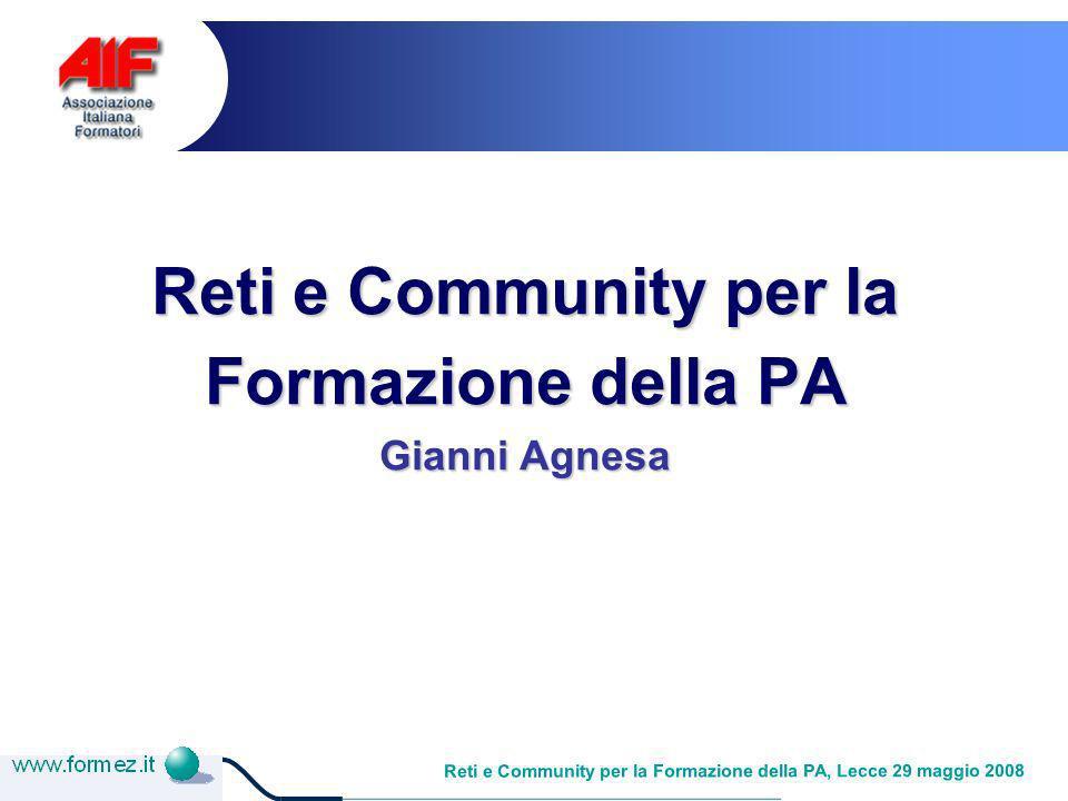 Reti e Community per la Formazione della PA, Lecce 29 maggio 2008 Reti e Community per la Formazione della PA Gianni Agnesa