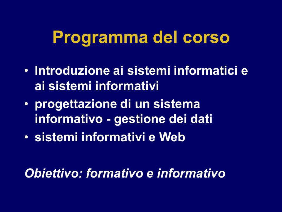 Programma del corso Introduzione ai sistemi informatici e ai sistemi informativi progettazione di un sistema informativo - gestione dei dati sistemi i
