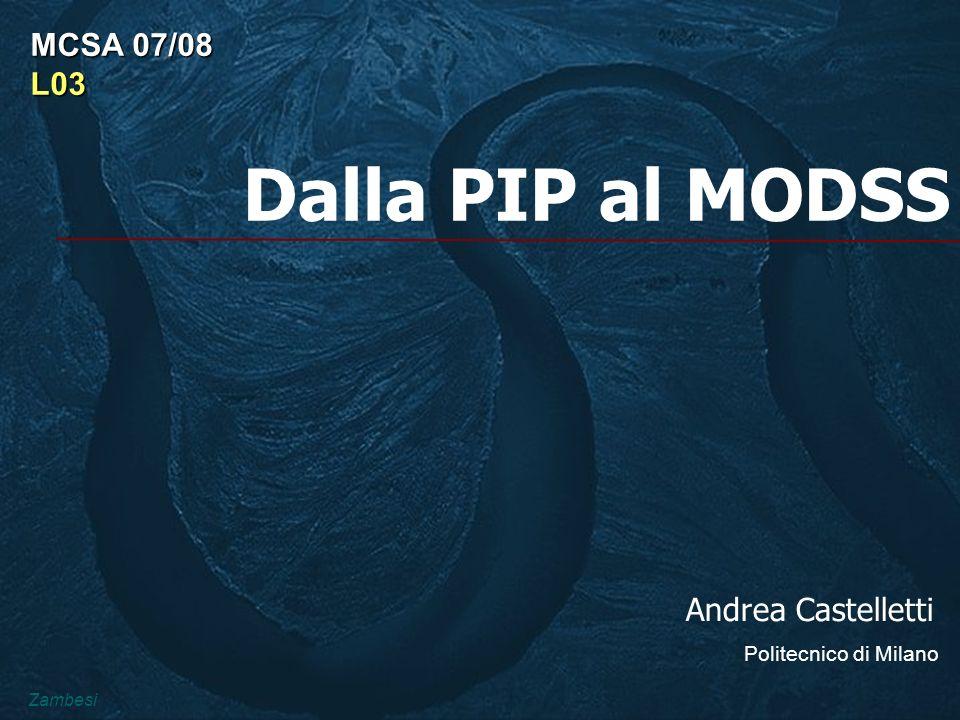 Dalla PIP al MODSS Andrea Castelletti Politecnico di Milano MCSA 07/08 L03 Zambesi