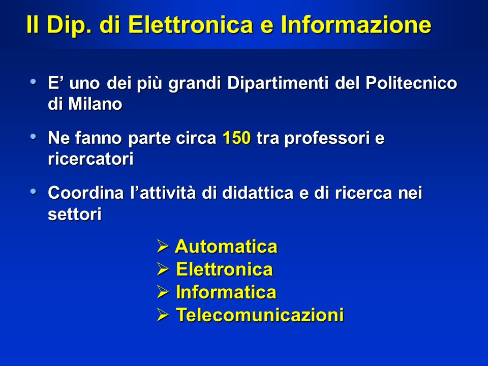 Il Dip. di Elettronica e Informazione E uno dei più grandi Dipartimenti del Politecnico di Milano E uno dei più grandi Dipartimenti del Politecnico di