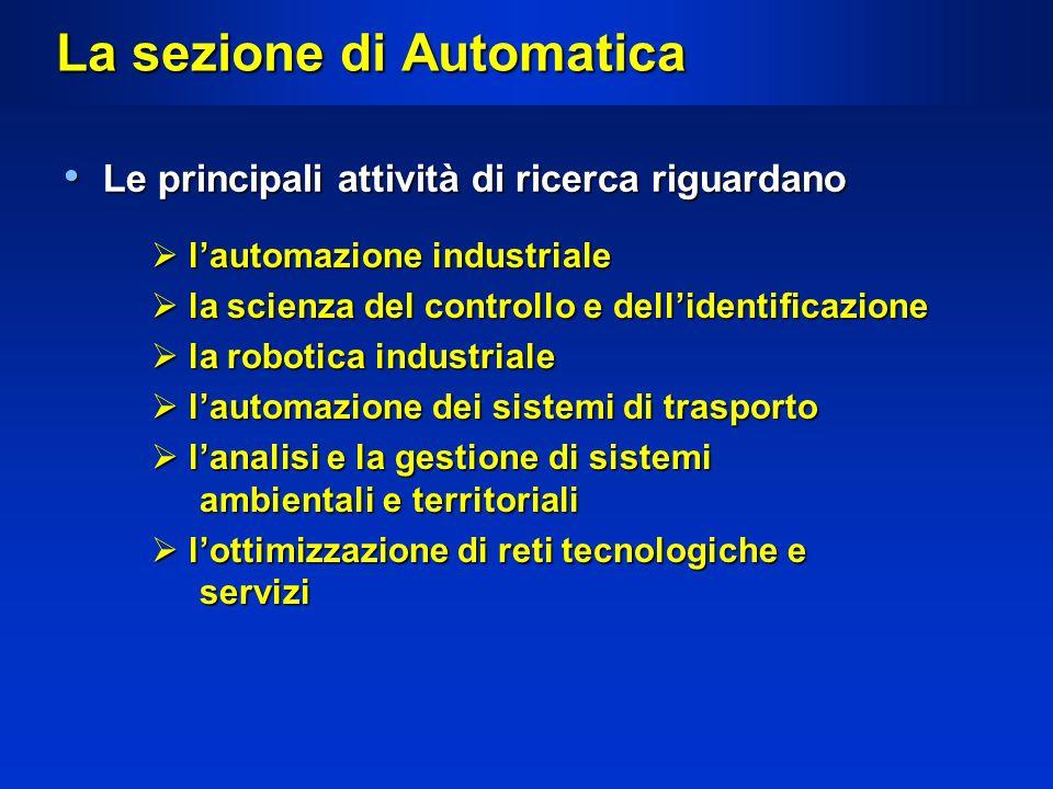 La sezione di Automatica Le principali attività di ricerca riguardano Le principali attività di ricerca riguardano lautomazione industriale lautomazio