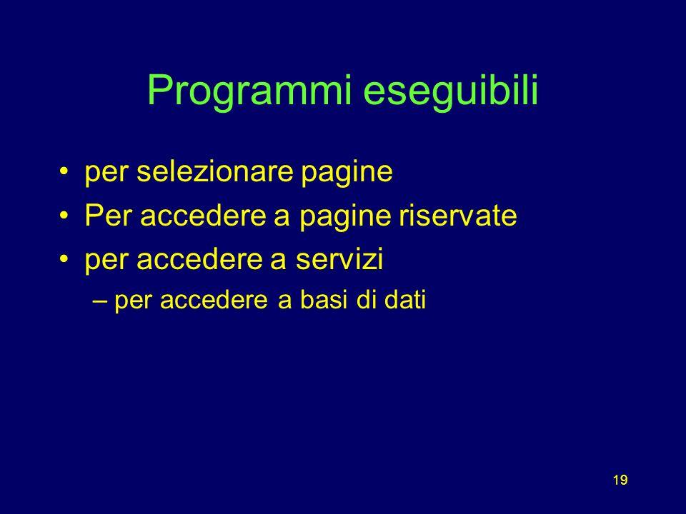 19 Programmi eseguibili per selezionare pagine Per accedere a pagine riservate per accedere a servizi –per accedere a basi di dati