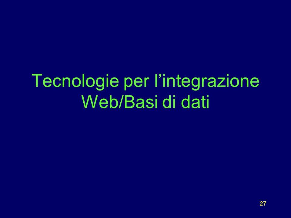 27 Tecnologie per lintegrazione Web/Basi di dati